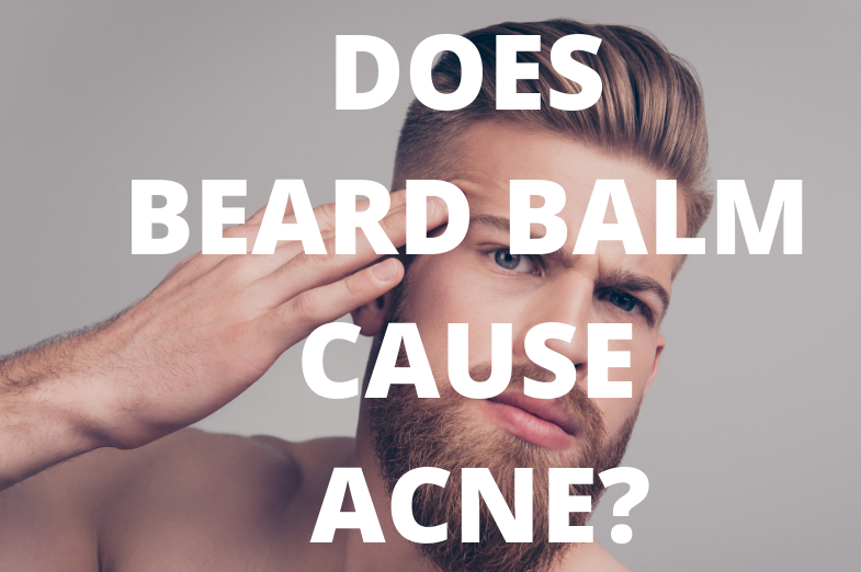 does beard balm cause acne