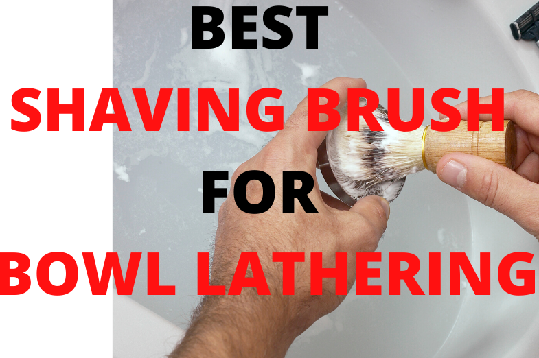 best shaving brush for bowl lathering