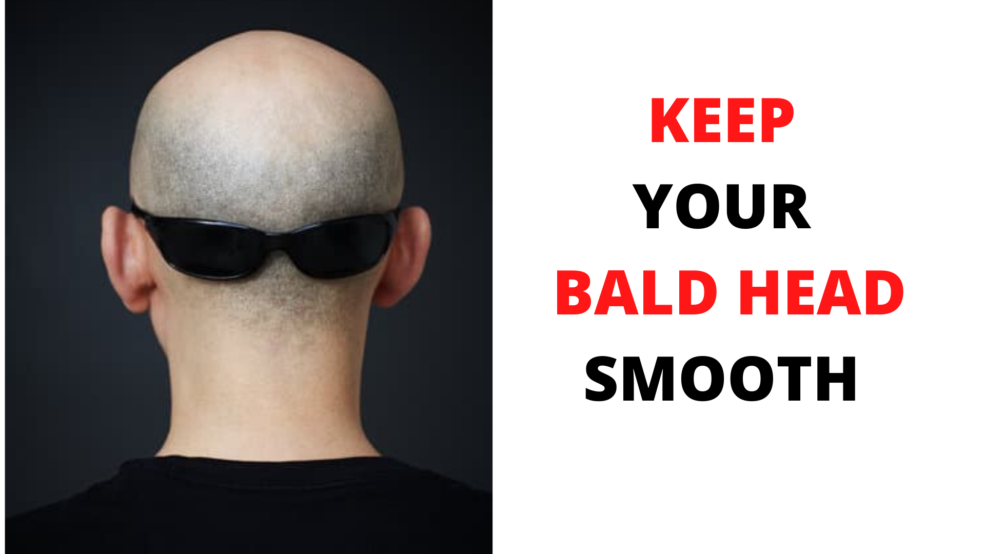 how to keep your bald head smooth without shaving